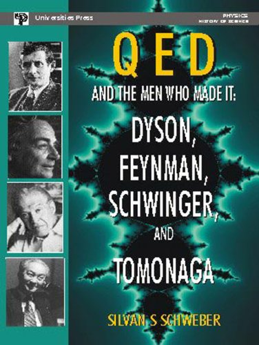 9788173713651: QED AND THE MEN WHO MADE IT: DYSON, FEYNMAN, SCHWINGER, AND TOMONAGA