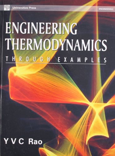 Engineering Thermodynamics Through Examples: More than 765 Solved Examples: Y. V. C. Rao