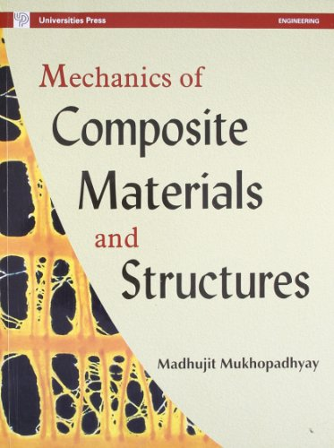 Mechanics of Composite Materials and Structures: Madhujit Mukhopadhyay