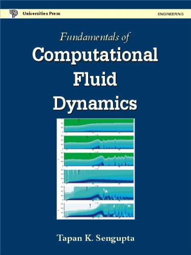 Fundamentals of Computational Fluid Dynamics: Tapan K. Sengupta