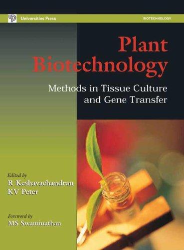 Plant Biotechnology: Methods in Tissue Culture and Gene Transfer: R Keshavachandran & KV Peter (eds...