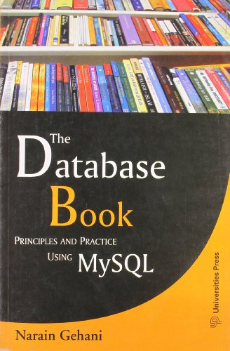 The Database Book: Principles and Practice Using MySQL: Narain Gehani