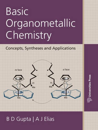 Basic Organometallic Chemistry : Concepts, Syntheses and: B.D. Gupta and