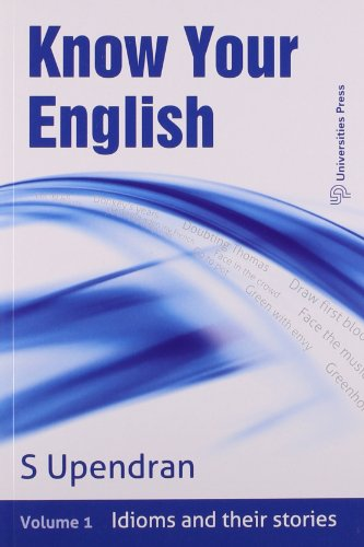 Know Your English: Volume 1: Idioms and Their Stories: S.Upendran