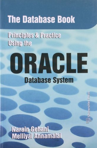 The Database Book: Principles and Practice using the Oracle Database System: Narain Gehani,Melliyal...