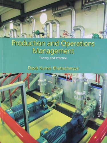 Production and Operations Management: Theory and Practice: Dipak Kumar Bhattacharyya