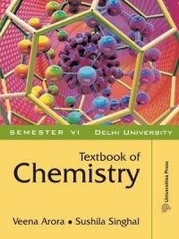 Textbook of Chemistry (Delhi University Semester VI): Veena Arora,Sushila Singhal