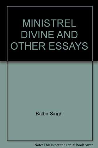 Minstrel Divine and Other Essays: Singh Balbir Sarna