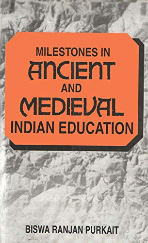 Milestones in Ancient and Medieval Indian Education: Purkait B.R.