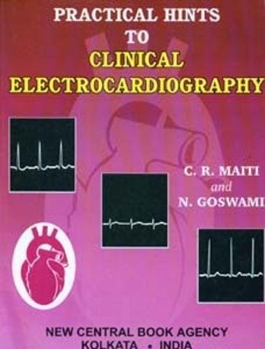 Practical Hints to Clinical Electrocardiography: Goswami N. Maiti