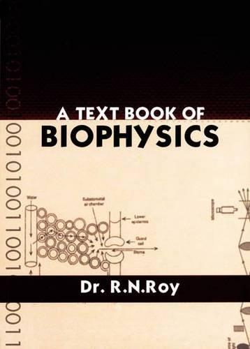 A Textbook of Biophysics: R N Roy