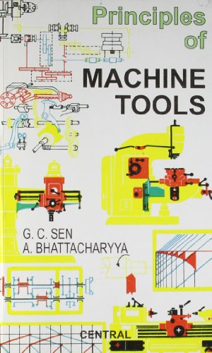 Principles of Machine Tools: G C Sen