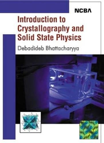 Introduction to Crystallography and Solid State Physics: Bhattacharya Debadideb