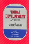 Tribal Development : Appraisal and Alternatives: S.K. Gupta, V.P.