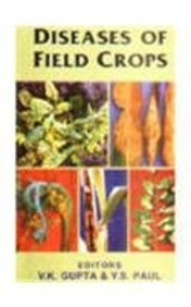 Diseases of Field Crops: V K Gupta & Y S Paul