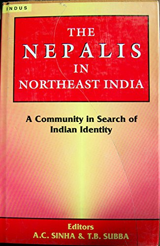 The Nepalis in Northeast India : A: A.C. Sinha and
