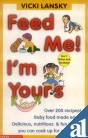 9788173871542: Feed Me, I'm Yours: Baby Food Made Easy! Over 200 Recipes- Delicious, Nutritious, & Fun Things You Can Cook Up for Your Kids