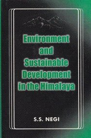 Environment and Sustainable Development in the Himalaya: Negi S.S.