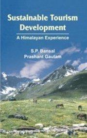 Sustainable Tourism Development : A Himalayan Experience: S.P. Bansal and Prashant Gautam