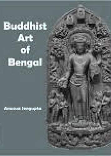9788173880063: Buddhist art of Bengal, from the 3rd century B.C. to the 13th century A.D