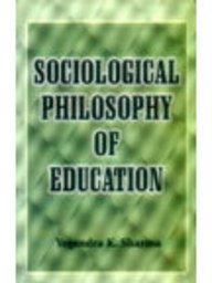 Sociological Philosophy Of Education: Yogendra K. Sharma