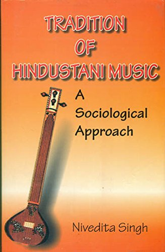 Tradition of Hindustani Music: A Sociological Approach: Dr Nivedita Singh