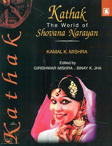 Kathak : The World of Shovana Narayan: Kamal K Mishra