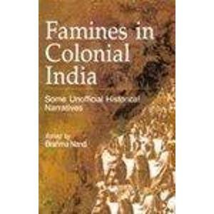 Famines in Colonial India: Some Unofficial Historical Narratives: Brahma Nand (ed.)