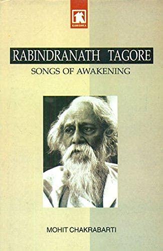 Rabindranath Tagore: Songs of Awakening: Mohit Chakrabarti