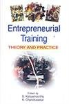 Entrepreneurial Training: Theory and Practice: S. Kaliyamoorthy and