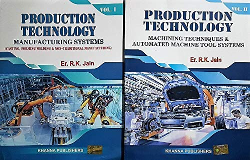 Production Technology: Manufacturing Processes, Technology and Automation: R.K. Jain