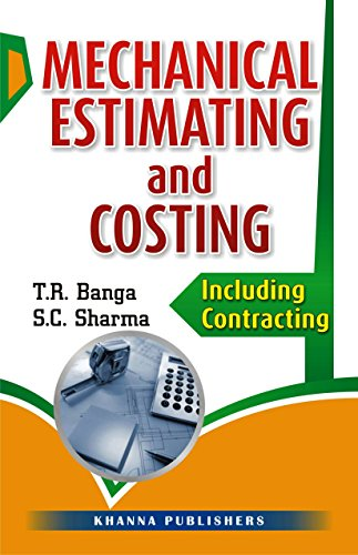 Mechanical Estimating and Costing: Including Contracting: S.C. Sharma,T.R. Banga