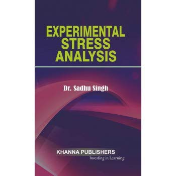 Experimental Stress Analysis: A Text Book for Engineering Students: Dr Sadhu Singh