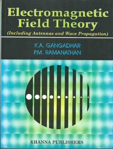 Electromagnetic Field Theory (Including Antennas And Wave: K.A. Gangadhar,P.M. Ramanathan