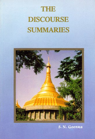 The Discourse Summaries: Talks from a Ten-day Course in Vipassana Meditation: S.N. Goenka; ...