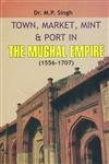 9788174352279: Town, Market, Mint and Port in the Mughal Empire