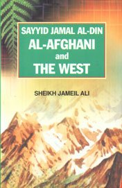 Sayyid Jamal Al-Din Al-Afghani and the West: S. Jameel Ali