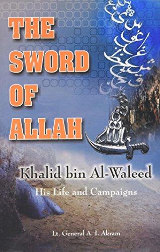 9788174354679: The Sword of Allah: Khalid Bin Al-Waleed, His Life and Campaigns