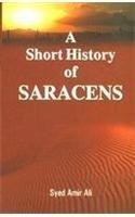 Short History of Saracens, A: Syed Amir Ali