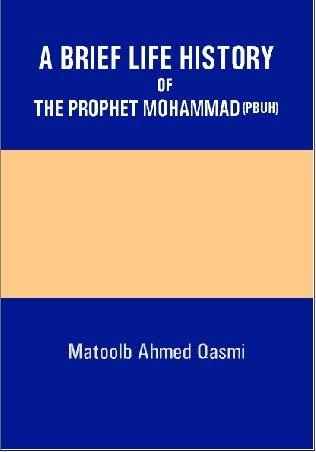 Brief Life History of Prophet Mohammad (Pbuh),A: M.A. Qasmi