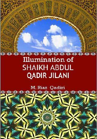 Illuminations of Shaikh Abdul Qadir Jilani: M.Riaz Qadri