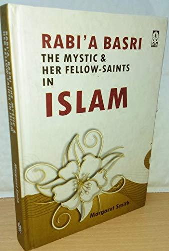 Rabia Basri Mystic and Her Fellow-Saints in: Margaret Smith