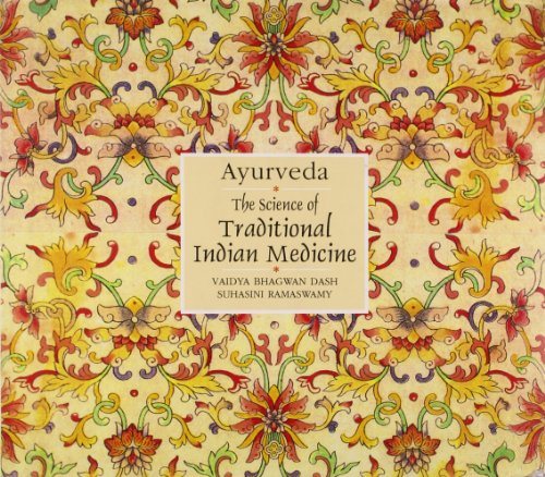 Ayurveda: The Science of Traditional Indian Medicine: Dr Bhagwan Dash and Suhasini Ramaswamy