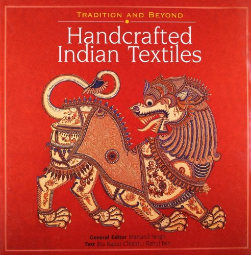 Tradition and Beyond: Handcrafted Indian Textiles: Rta Kapur Chishti;