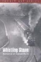Whistling Steam : Romance of Indian Rails: Dileep Prakash