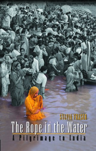 The Rope in the Water: A Pilgrimage to India: Sylvia Fraser