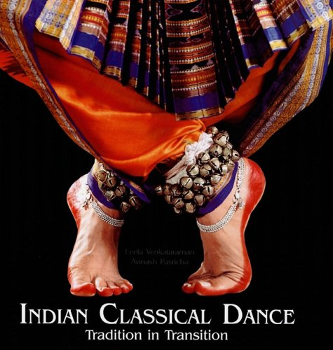 Indian Classical Dance: Tradition in Transition: Avinash Pasricha &