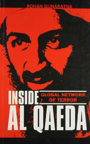 Inside Al Queda: global network of terror: Rohan Gunaratna