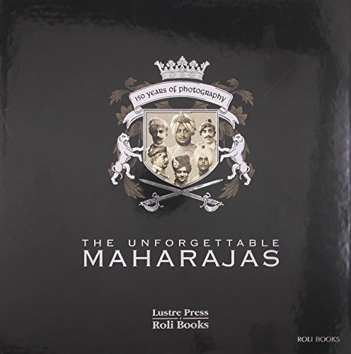 The Unforgettable Maharajas: One Hundred and Fifty Years of Photography (Roli Books): Paul, E. ...