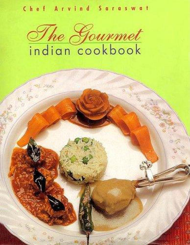 The Gourmet Indian Cookbook: Chef Arvind Saraswat